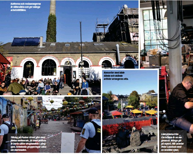 ??  ?? Kaféerna och restaurangerna är välbesökta och ger många arbetstillfällen. Tillslag på Pusher street görs med jämna mellanrum. Så snart polisen är borta sätter droghandeln i gång igen. Kriminella grupperingar slåss om marknaden. Konserter med både kända och okända artister arrangeras ofta. Lådcyklarna från Christiania är en megasuccé. Många går på export. Här arbetar Peter Laustsen med en beställd cykel.