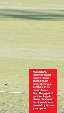 ??  ?? Maximiliano Falcón se consolidó en la última líneda de Colo Colo y desde que debutó el 10 de noviembre en Macul ha jugado 8 partidos. En 5 de ellos el Cacique no terminó en la lona sumando 3 vitorias y 2 empates.