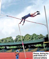 ??  ?? Perera, during his peak times as a national athlete