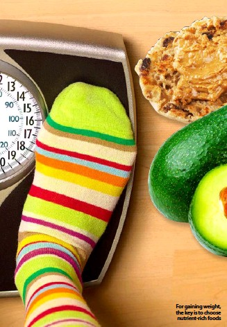 ??  ?? For gaining weight, the key is to choose nutrient-rich foods