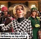 ??  ?? SPELL TROUBLE Anne Hathaway as top witch