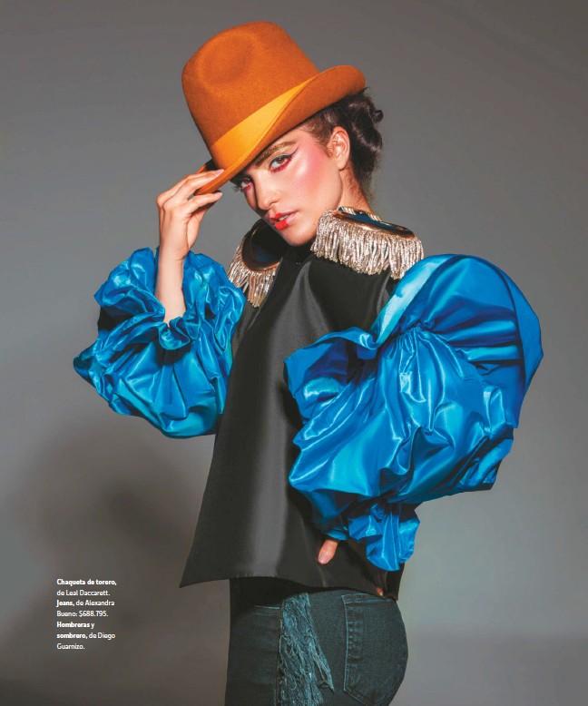 ??  ?? Chaqueta de torero, de Leal Daccarett. Jeans, de Alexandra Bueno: $688.795. Hombreras y sombrero, de Diego Guarnizo.