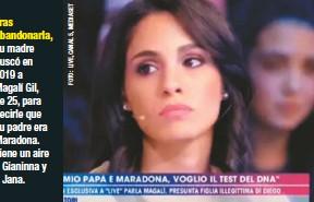 ??  ?? su madre buscó en 2019 a Magalí Gil, de 25, para decirle que su padre era Maradona. Tiene un aire a Gianinna y a Jana.