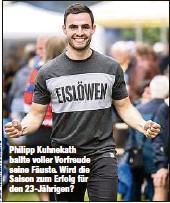 ??  ?? Philipp Kuhnekath ballte voller Vorfreude seine Fäuste. Wird die Saison zum Erfolg für den 23-Jährigen?