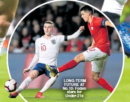 ??  ?? LONG-TERM FUTURE ATNo.10: Foden stars forUnder-21s
