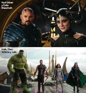 ??  ?? Karl Urban y Cate Blanchett. Hulk, Thor, Valkiria y Loki.