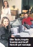 ??  ?? Ellie Taylor, Angela Scanlon and Geoff Norcott get nostalgic
