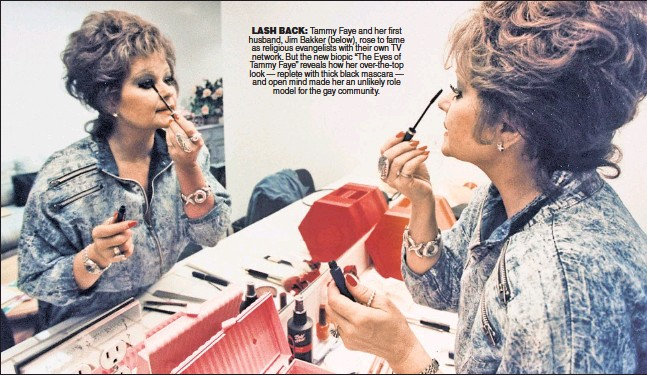 """??  ?? LASH BACK: Tammy Faye and her first husband, Jim Bakker (below), rose to fame as religious evangelists with their own TV network. But the new biopic """"The Eyes of Tammy Faye"""" reveals how her over-the-top look — replete with thick black mascara — and open mind made her an unlikely role model for the gay community."""