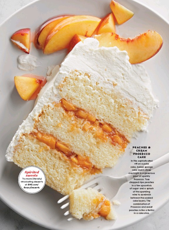 ??  ?? Spirited sweets Boozydesserts. In this sophisticated riff on a poke cake, baked sponge cake layers steep overnight in a generous pour of sparkly Prosecco. Toss chopped ripe peaches in a few spoonfuls of sugar and a splash of the sparkling wine to...