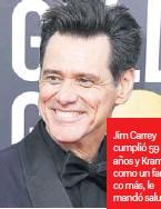 ??  ?? Jim Carrey cumplió 59 años y Kramer, como un fanático más, le mandó saludos.