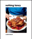 ??  ?? This is an edited extract from Nothing Fancy by Alison Roman, published by Hardie Grant Books, RRP $50, and is available where all good books are sold. Photograph­y by Michael Graydon and Nikole Herriott.