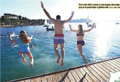 ?? FOTO: TOMI LOMBAR ?? Prav vsak skok v morje se vam bogato obrestuje; prej se le prepričajte o globini vode.