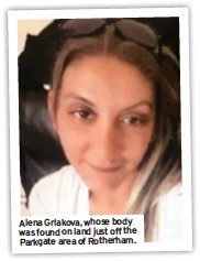 ??  ?? Alena Grlakova, whose body was found on land just offthe Parkgate area of Rotherham.