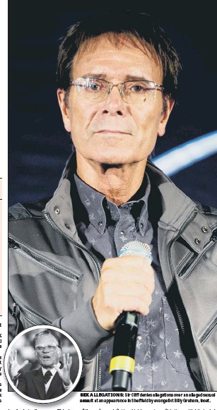 ??  ?? SEX SEX ALLEGATIONS: Sir Cliff denies allegations over an alleged sexual assau assault at an appearance in Sheffield by evangelist Billy Graham, inset.
