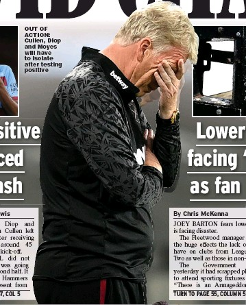 ??  ?? OUT OF ACTION: Cullen, Diop and Moyes will have to isolate after testing positive