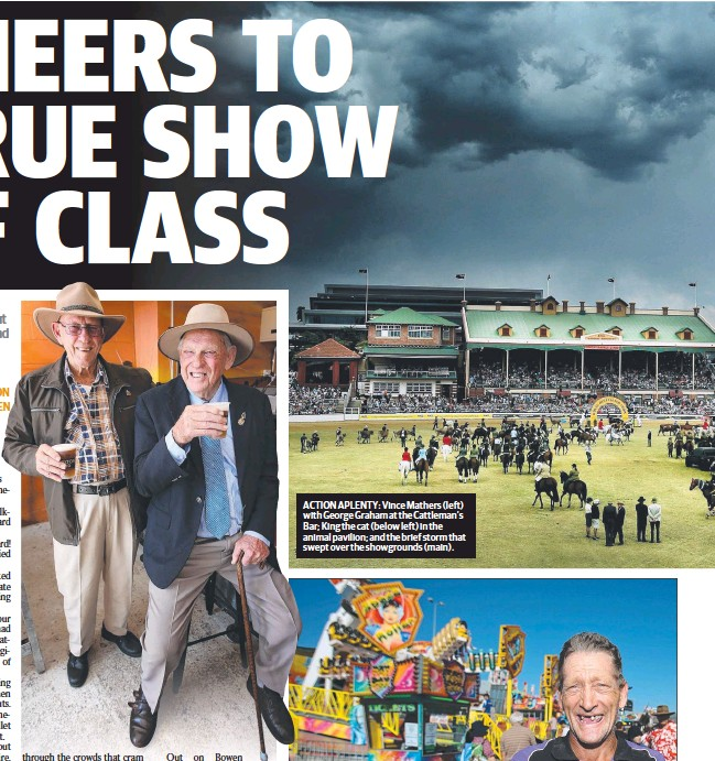 ??  ?? ACTION APLENTY: Vince Mathers (left) with George Graham at the Cattleman's Bar; King the cat (below left) in the animal pavilion; and the brief storm that swept over the showgrounds (main).
