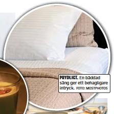 ?? FOTO: MOSTPHOTOS ?? PRYDLIGT. En bäddad säng ger ett behagligare intryck.