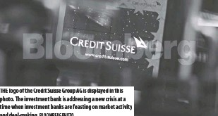 ?? Bloomberg Photo ?? The logo of the Credit Suisse Group AG is displayed in this photo. The investment bank is addressing a new crisis at a time when investment banks are feasting on market activity and deal-making.