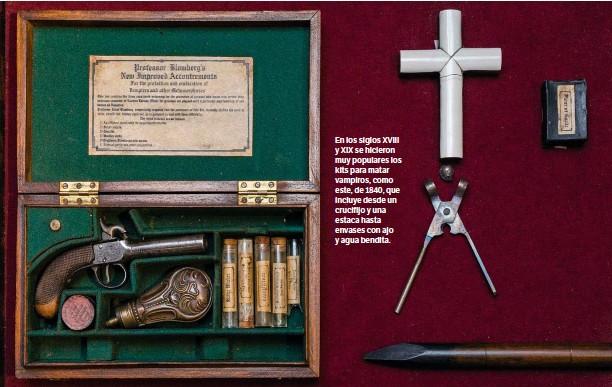 ??  ?? GETTY En los siglos XVIII y XIX se hicieron muy populares los kits para matar vampiros, como este, de 1840, que incluye desde un crucifijo y una estaca hasta envases con ajo y agua bendita.
