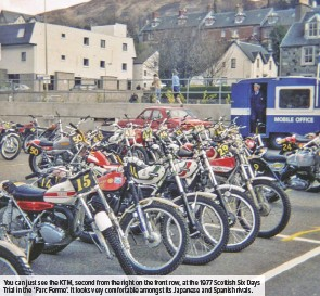 ??  ?? You can just see the KTM, second from the right on the front row, at the 1977 Scottish Six Days Trial in the 'Parc Ferme'. It looks very comfortable amongst its Japanese and Spanish rivals.