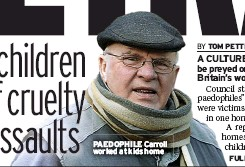 ??  ?? PAEDOPHILE Carroll worked at kids home