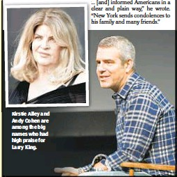 ??  ?? Kirstie Alley and Andy Cohen are among the big names who had high praise for Larry King.