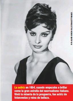 ??  ?? La actriz en 1954, cuando empezaba a brillar como la gran estrella del neorrealismo italiano. Vivió la miseria de la posguerra, fue actriz de fotonovelas y reina de belleza.