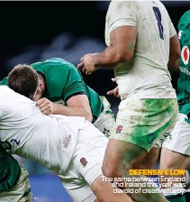 ??  ?? DEFENSIVE LOW The game between England and Ireland this year was devoid of creative rugby.