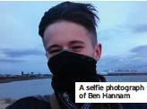 ??  ?? A selfie photograph of Ben Hannam
