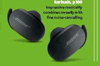 ??  ?? Bose Quietcomfort Earbuds, p100 Impressive musicality combines sweetly with fine noise-cancelling