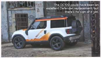 ??  ?? The DC100 could have been an excellent Defender replacement, but there's no sign of it yet.