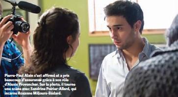 ??  ?? Pierre-Paul Alain s'est affirmé et a pris beaucoup d'assurance grâce à son rôle d'Alexis Provencher. Sur la photo, il tourne une scène avec Sandrine Poirier-Allard, qui incarne Roxanne Miljours-Bédard.
