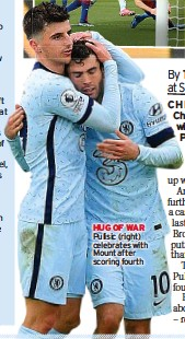 ??  ?? HUG OF WAR Pulisic (right) celebrates with Mount after scoring fourth