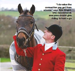 """??  ?? """"I do value the connection you get from a horse,"""" says Tom Wright, who recommends everyone should give riding to hunt a go"""