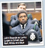 ??  ?? John Boyega as Leroy Logan in Small Axe: Red, White and Blue