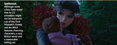 ??  ?? Spellbound: Although some critics have noted that its CG animation might not be everyone's cup of tea, Gorō Miyazaki's Earwig and the Witch features charming characters, a cozy British world and a memorable talking cat.