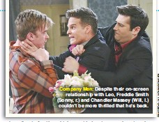 ??  ?? Company Men: Despite their on-screen relationship with Leo, Freddie Smith (Sonny, r.) and Chandler Massey (Will, l.) couldn't be more thrilled that he's back.
