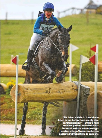 """??  ?? """"It's taken a while to train him to listen to me, but we have a really nice partnership now"""" – Emilie's hard work has paid off with Gortfadda Diamond, and she values having a smaller string of horses so she can dedicate individual time to each one"""