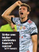 ?? GETTY IMAGES ?? Strike one: Muller celebrates Bayern's opener