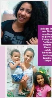"""??  ?? Milla (ao lado) tem 70 mil seguidores no perfil do Instagram: """"milla.lar. simples"""". Abaixo, os três filhos dela: Anthony, Yasmim e Safyra"""