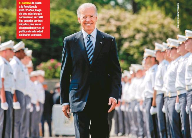??  ?? El camino de Biden a la Presidencia duró 32 años, luego de tres intentos que comenzaron en 1988. Fue senador por tres décadas, dos veces vicepresidente y es el político de más edad en liderar la nación.