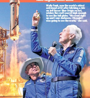 """??  ?? Wally Funk, now the world's oldest astronaut at 82 after hitching a ride on Jeff Bezos' Blue Origin rocket, wishes the craft soared high enough to see the full globe. """"We went right up and I saw darkness. I thought I was going to see the world,"""" she said."""