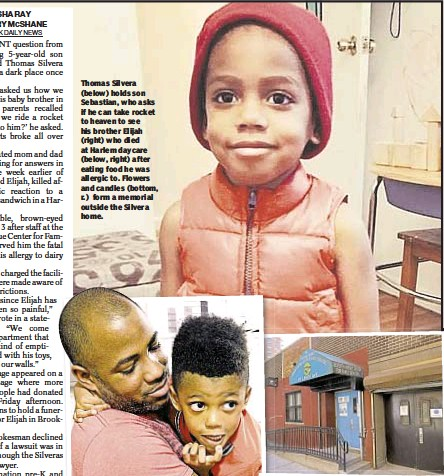 ??  ?? Thomas Silvera (below) holds son Sebastian, who asks if he can take rocket to heaven to see his brother Elijah (right) who died at Harlem daycare (below, right) after eating food he was allergic to. Flowers and candles (bottom, r.) form a memorial...
