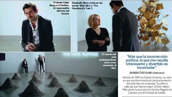 ??  ?? El danés Claes Bang es Christian, el responsable director del museo. Elisabeth Moss (vista en las series 'Mad Men' y 'The Handmaid's Tale'). El mundo del arte contemporáneo sirve como escenario al film.