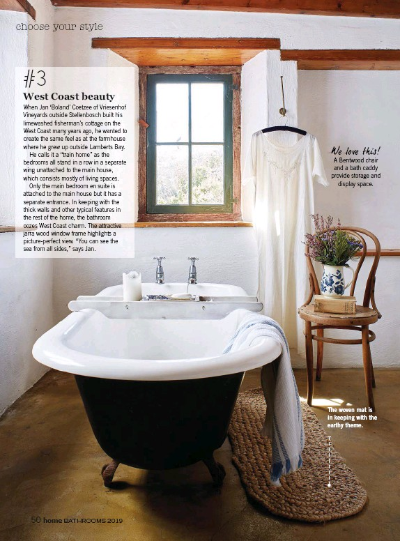 ??  ?? We love this! A Bentwood chair and a bath caddy provide storage and display space. The woven mat is in keeping with the earthy theme.