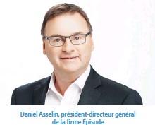 ??  ?? Daniel Asselin, président-directeur général de la firme Épisode