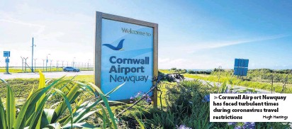 ?? Hugh Hastings ?? Cornwall Airport Newquay has faced turbulent times during coronavirus travel restrictions