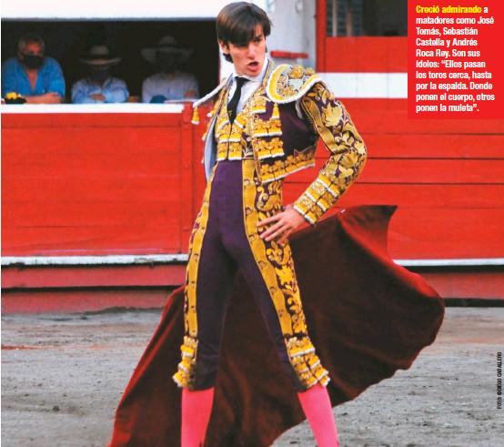"""??  ?? Creció admirando a matadores como José Tomás, Sebastián Castella y Andrés Roca Rey. Son sus ídolos: """"Ellos pasan los toros cerca, hasta por la espalda. Donde ponen el cuerpo, otros ponen la muleta""""."""