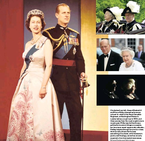 ?? Pictures: Reuters and Getty Images ?? Clockwise from left, Queen Elizabeth II and Prince Philip, dressed as honorary colonel-in-chief of the Royal Canadian Regiment, at Buckingham Palace in London before a royal tour in 1959; and three scenes from the royal couple's more recent past. Philip was inclined to say politically incorrect things on occasion, but he was an equal-opportunity offender, finding targets among every race or class. And not many knew that he was something of a scholar, with interests in poetry and theology, as well as an early exponent of environmental awareness.