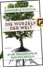 ??  ?? EMANUELE COCCIA: Die Wurzeln der Welt Übersetzt von Elsbeth Ranke Hanser, 192 Seiten, 20 Euro